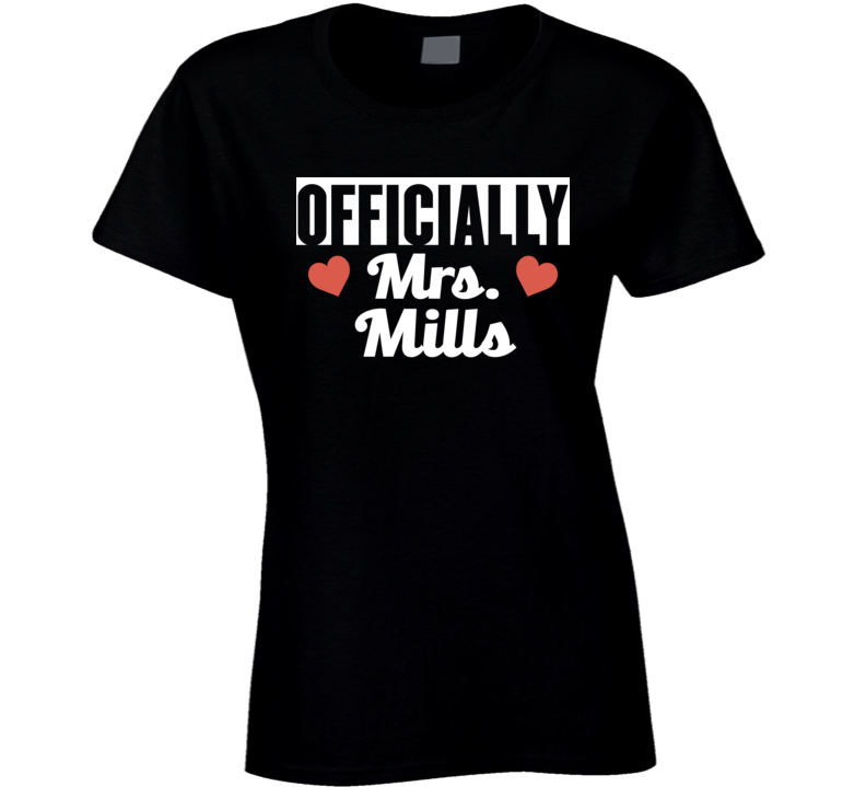Greystone Mill Just Engaged: Officially Mrs. Mills Just Married Wife Funny T Shirt