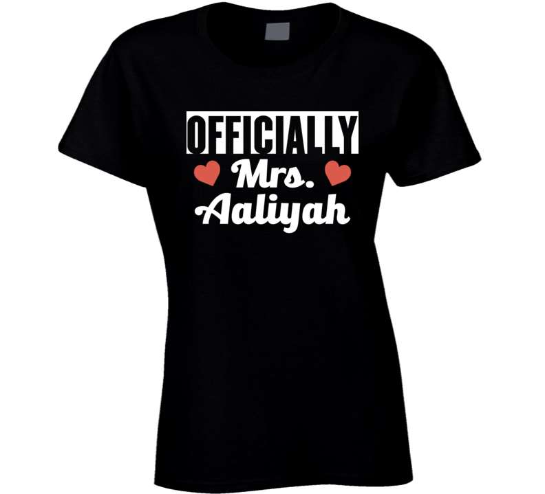 Officially Mrs. Aaliyah Just Married Wife Funny T Shirt