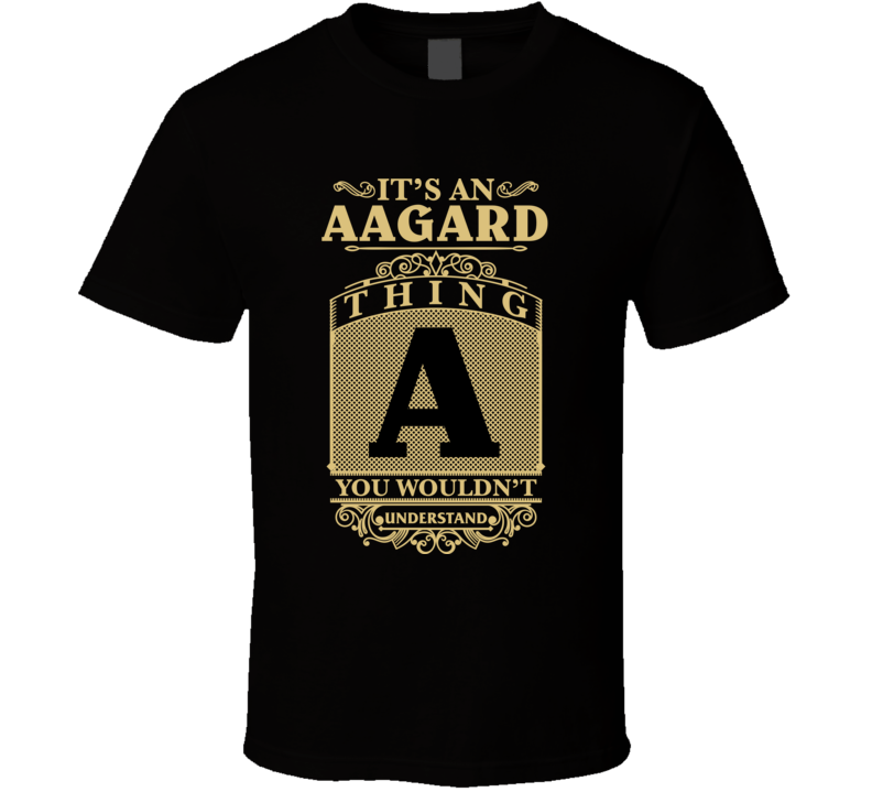 Aagard Thing You Wouldn't Understand Family Name Pride T Shirt