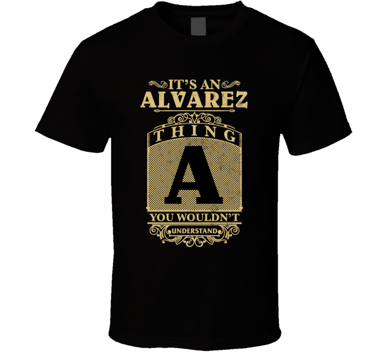 Alvarez Thing You Wouldn't Understand Family Name Pride T Shirt