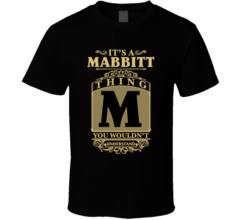 Mabbitt Thing You Wouldn't Understand Family Name Pride T Shirt