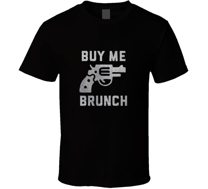 New Buy Me Brunch Gun T Shirt