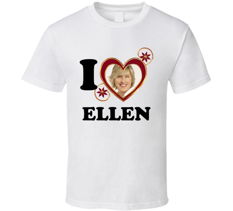 I Love Ellen Degeneres T Shirt