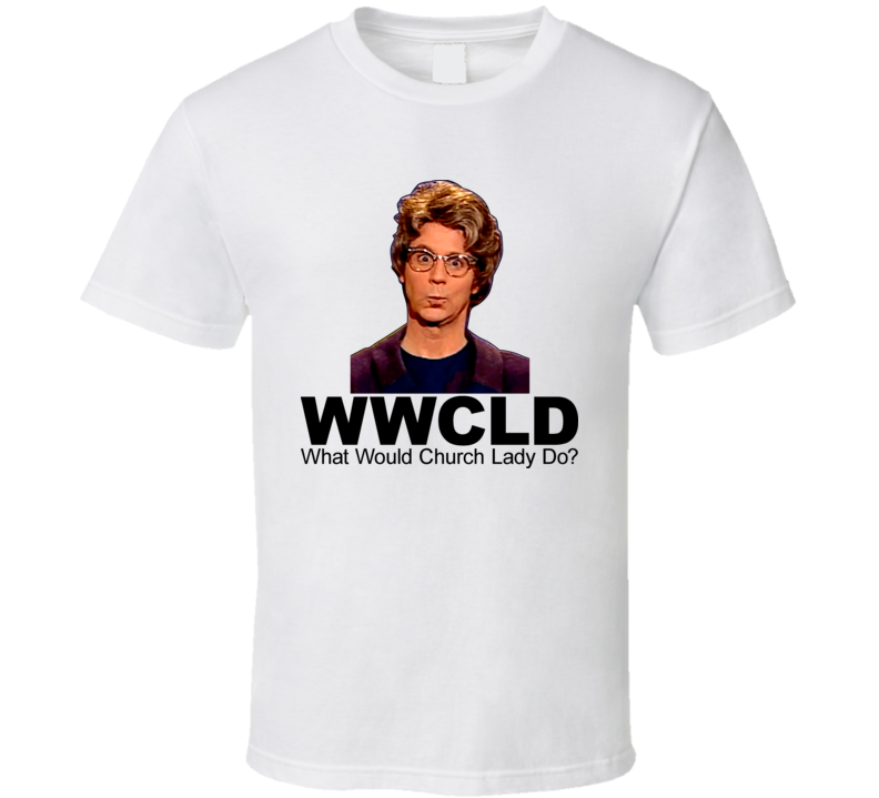 What Would Church Lady Do Snl T Shirt
