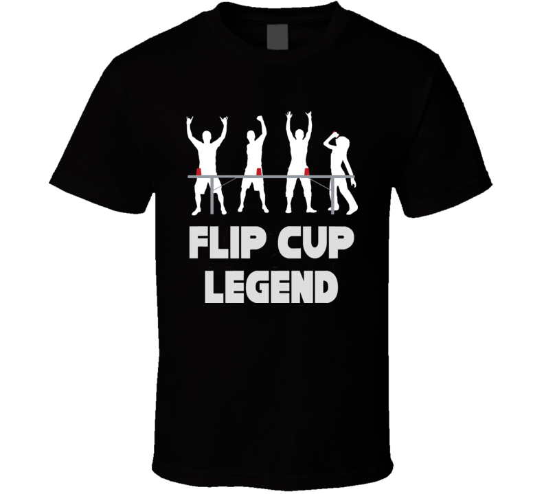 Flip Cup Champ Legend T Shirt