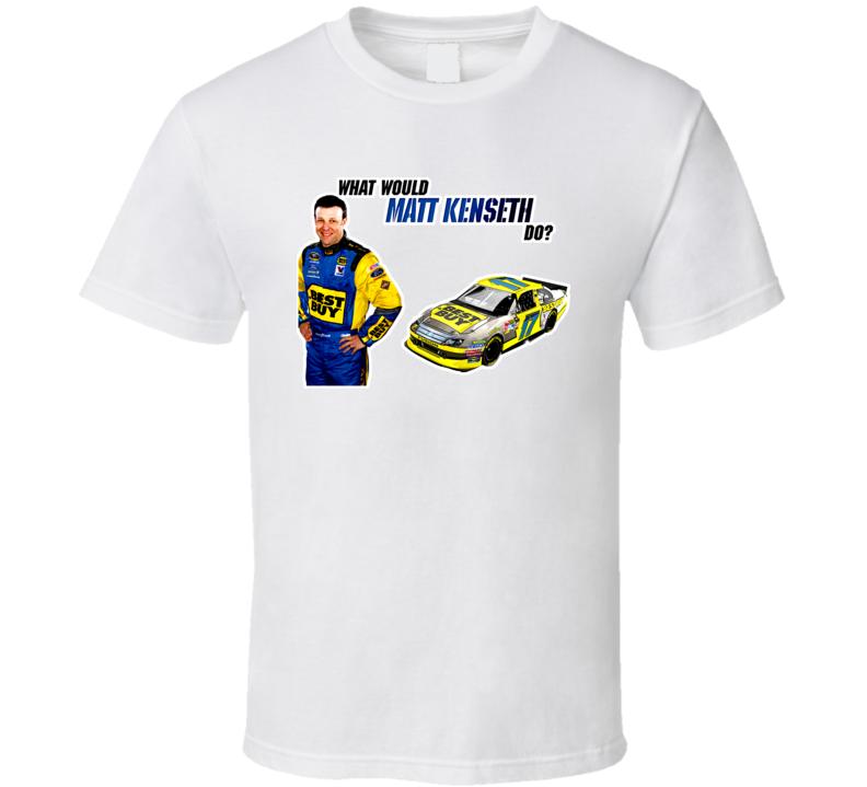 New Matt Kenseth What Would Do T Shirt
