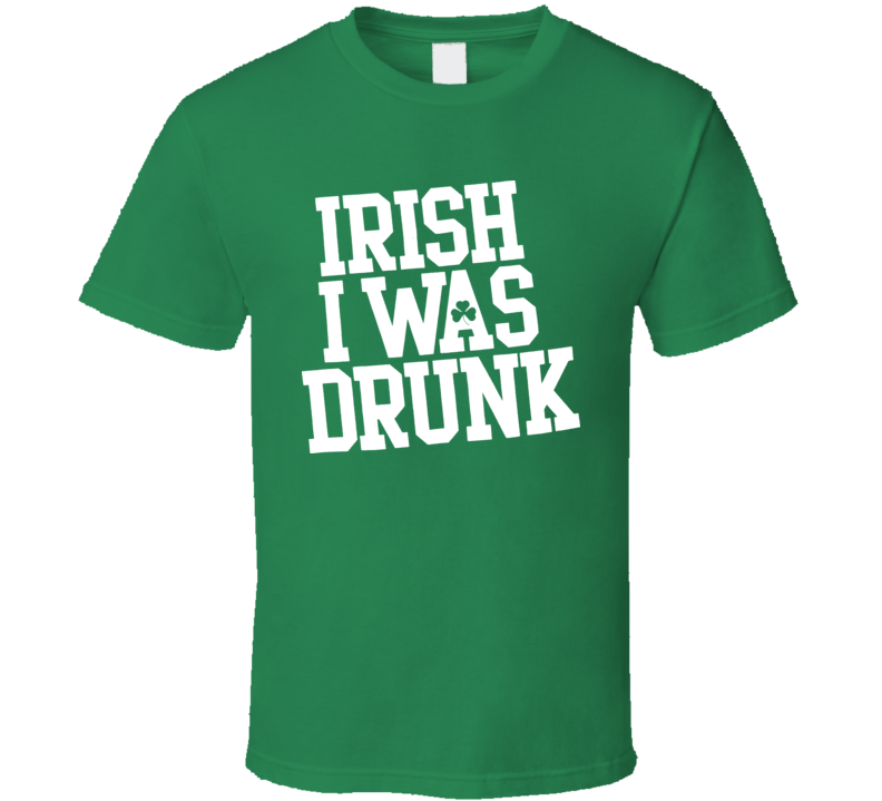 Irish I Was Drunk T Shirt