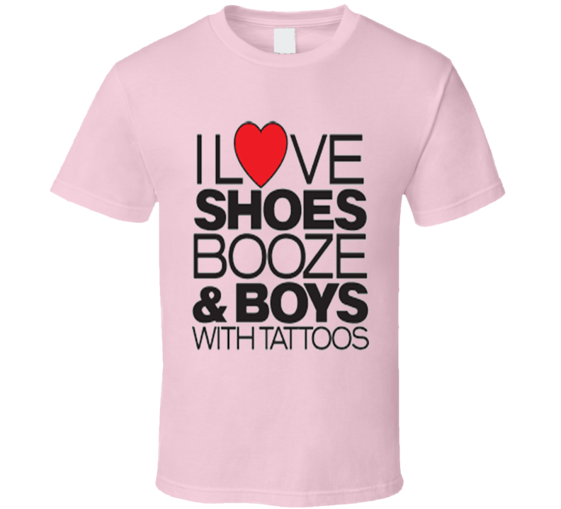 I Love Shoes Booze Tattoos T Shirt