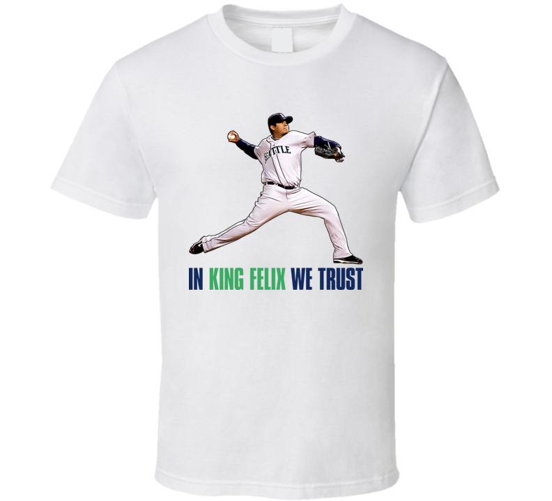 King Felix Hernandez We Trust Seattle Baseball T Shirt
