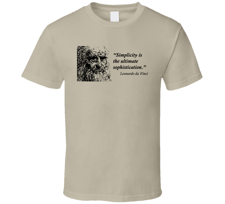 Simplicity Is The Ultimate Form Of Sophistication Leonardo Da Vinci T Shirt