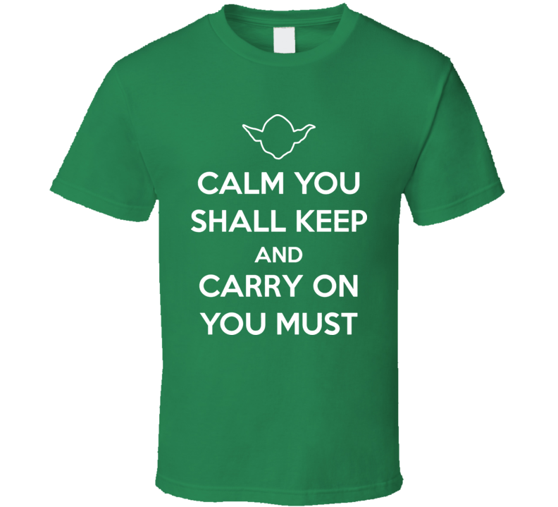 Yoda Starwars Calm You Shall Keep T Shirt