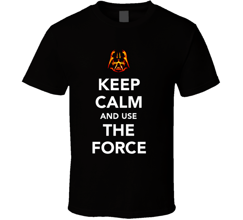 Keep Calm And Use The Force T Shirt