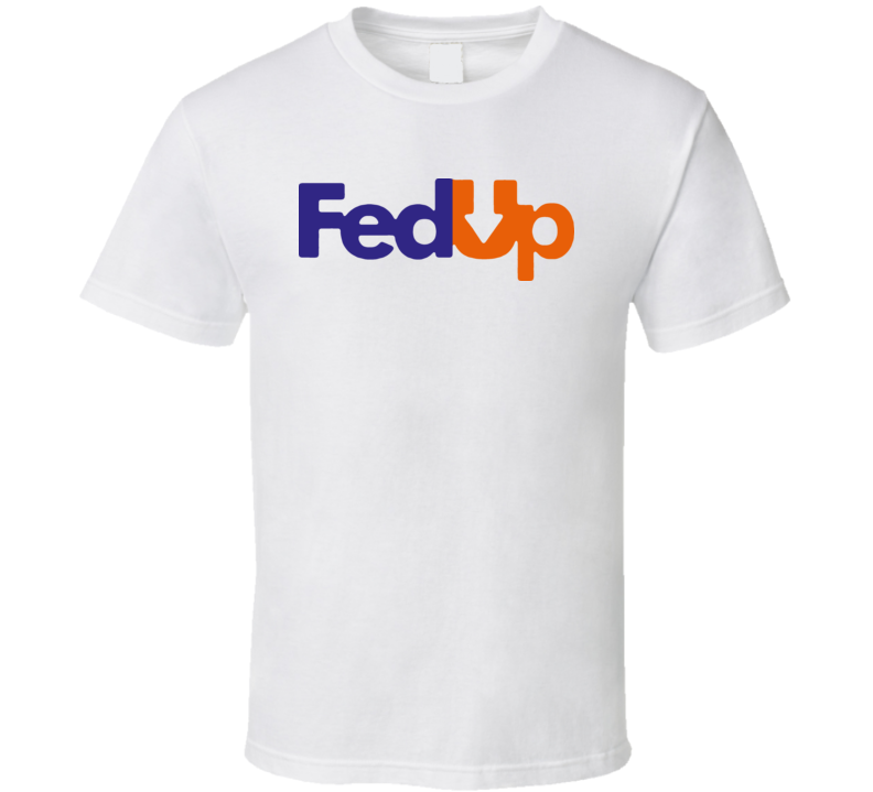Fed Up Parody Funny T Shirt