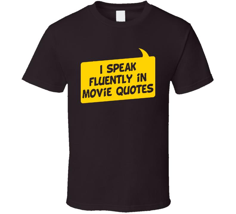 I Speak Fluently In Movie Quotes T Shirt