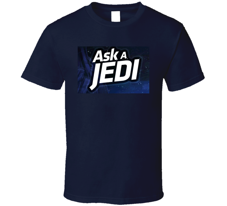 Ask A Jedi T Shirt
