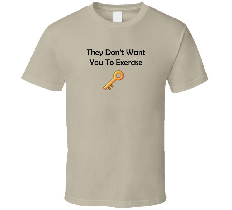 DJ Khaled The Key Dont Want You To Exercise T Shirt