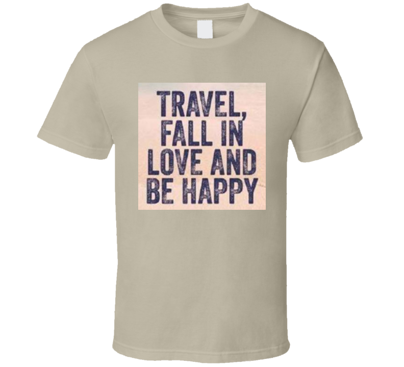 Travel Fall In Love And Be Happy TShirt