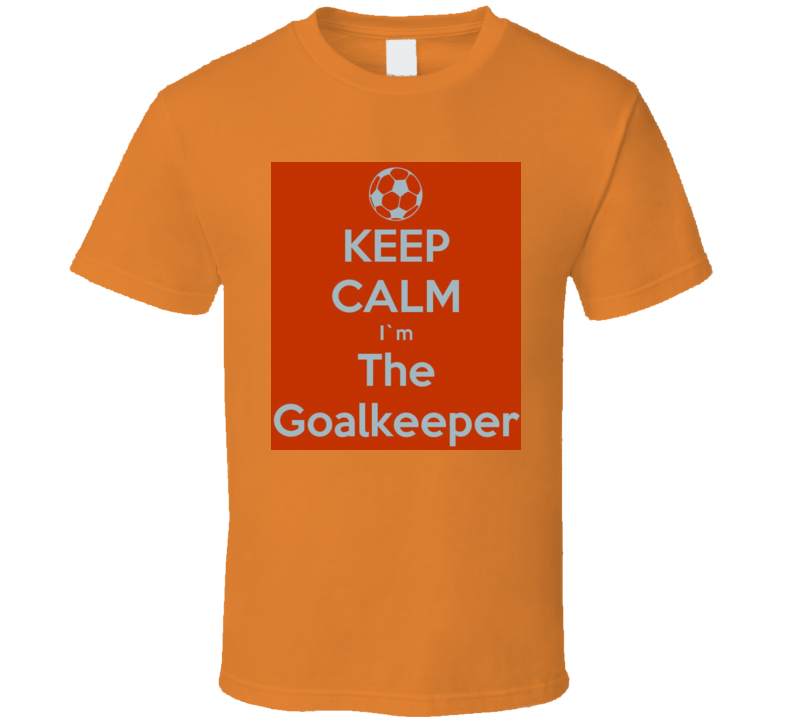 Keep Calm I'm The Goalkeeper TShirt
