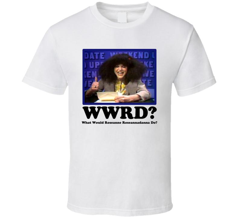 WWJD Roseanne Roseannadanna SNL T Shirt