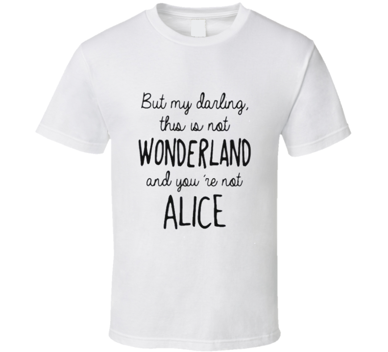 This Is Not Wonderland And You Are Not Alice TShirt