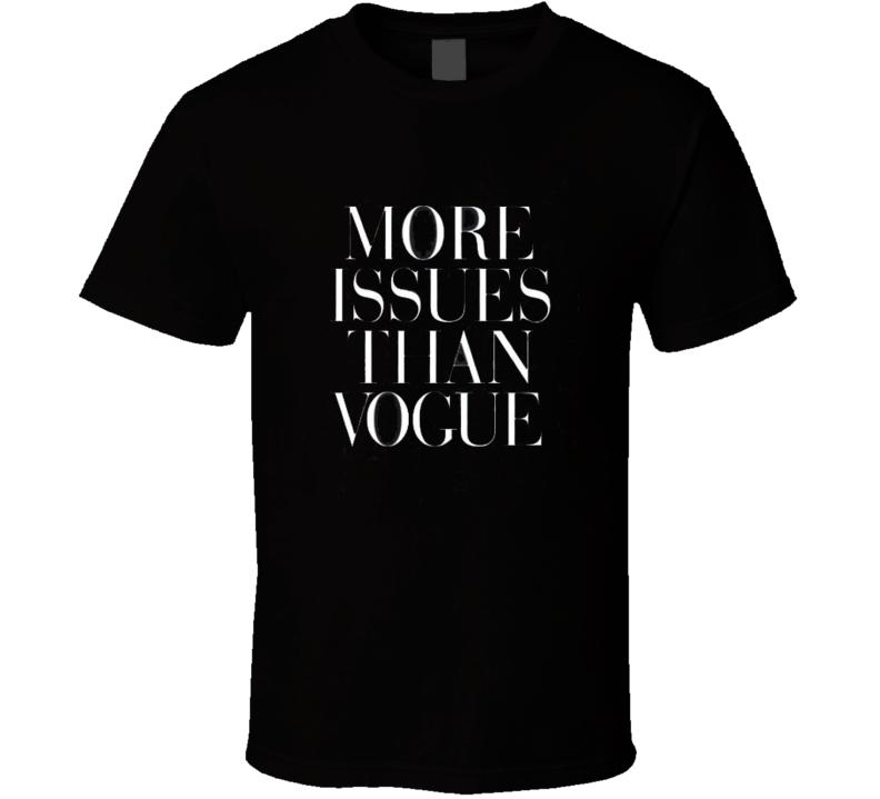 More Issues Than Vogue TShirt