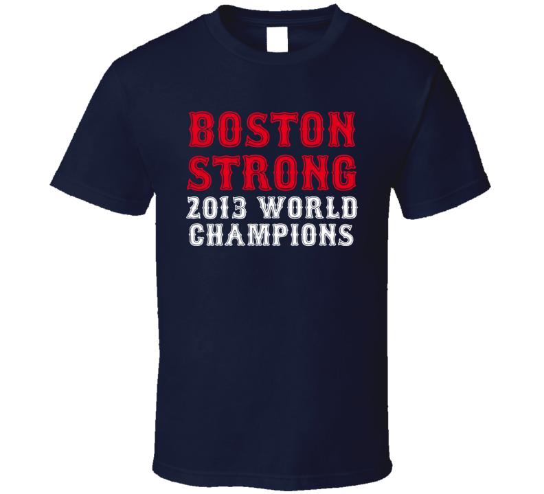 Boston Strong Red Sox T Shirt 2013 World Series Champions Baseball T Shirt
