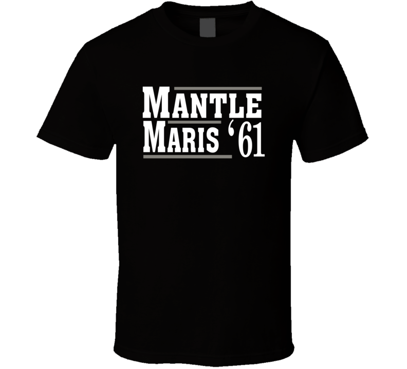 Micky Mantle Roger Maris 1961 Election Style Favorite Players New York Baseball Fan T Shirt