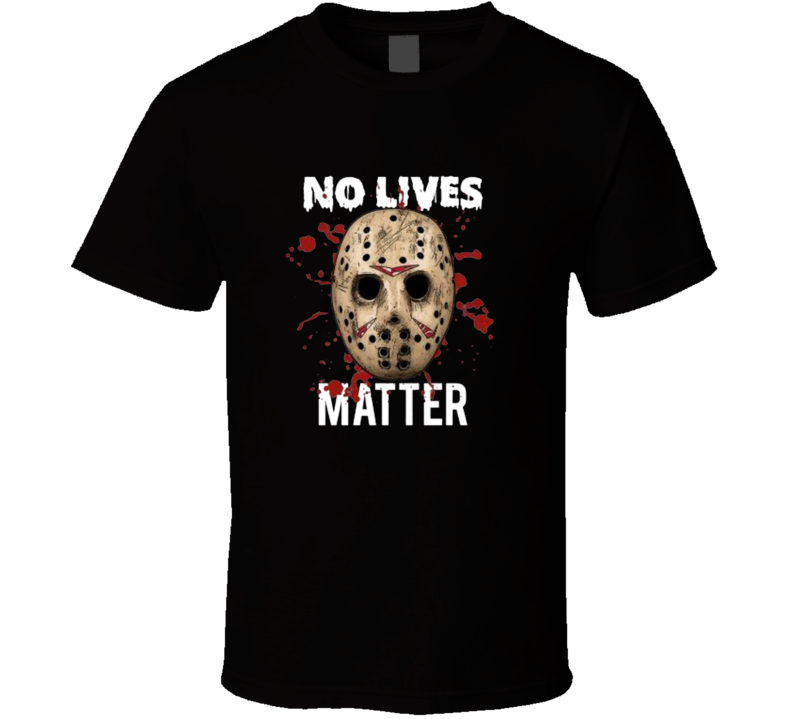 No Lives Matter Jason Mask Horroor Halloween Movie T Shirt