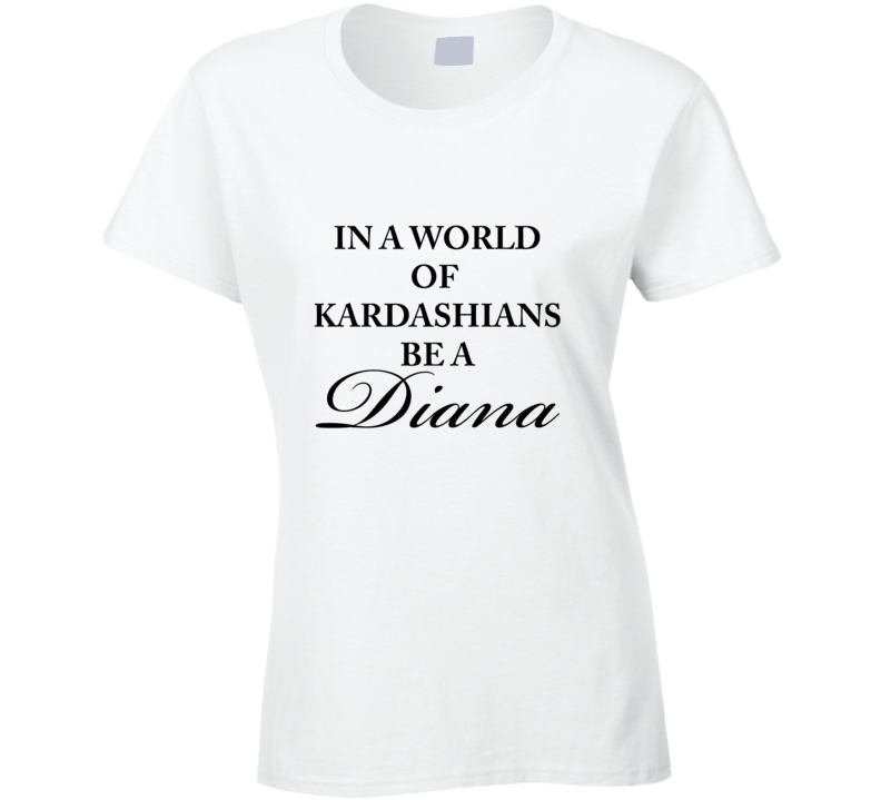 in a world of kardashians be a diana princess diana vs kardasians T Shirt