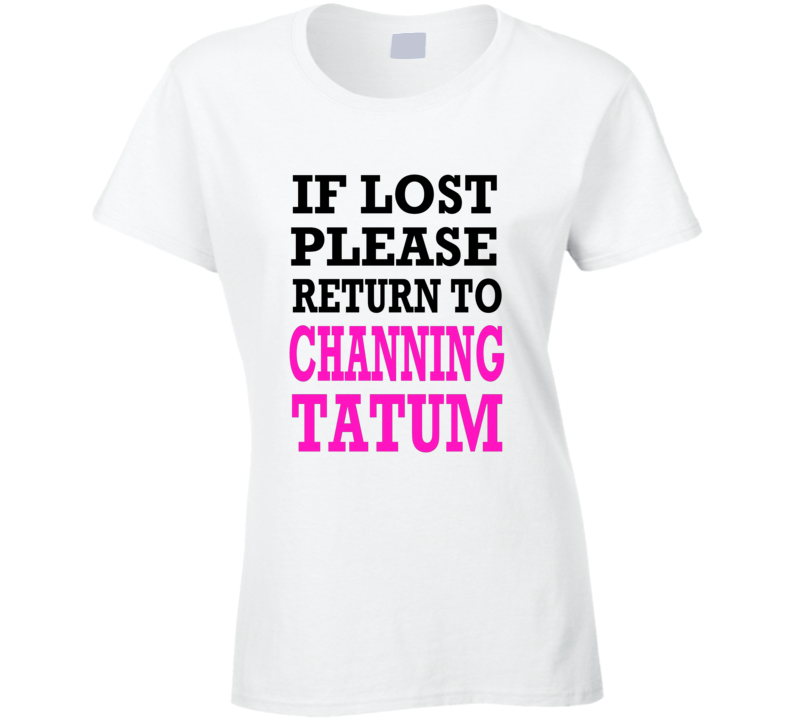 If Lost Please retrun to Channing Tatum t-shirt Funny Magic Mike star shirts
