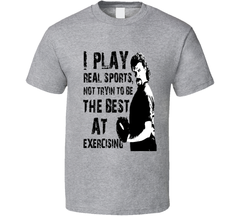 Kenny Powers  play real sports not trying to be the best at exercise t-shirt funny tv show Kenny Powers baseball funny shirt