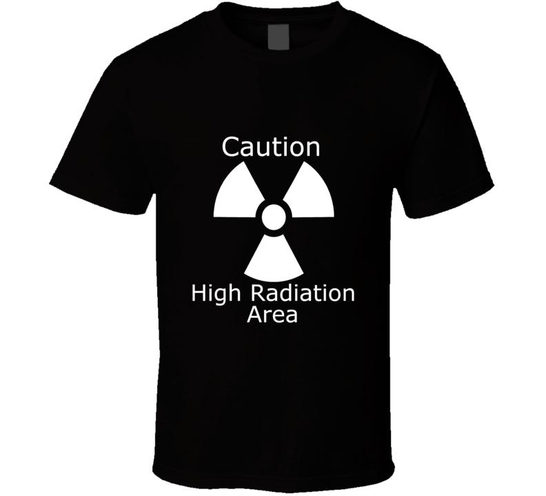 Caution High Radiaion Area tshirt