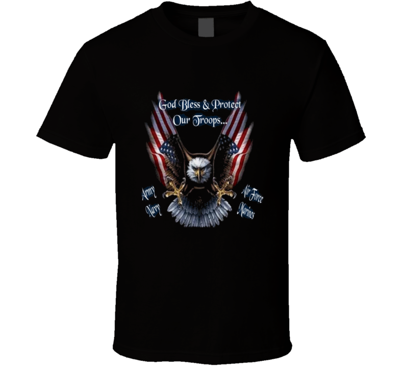God Bless and Protect our Troops army navy airforce marines patriotic T Shirt