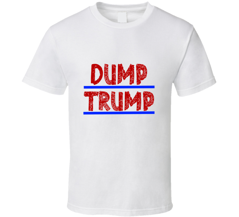 Dump Trump 2016 political T Shirt Donald Trump not for president anti-trump shirt