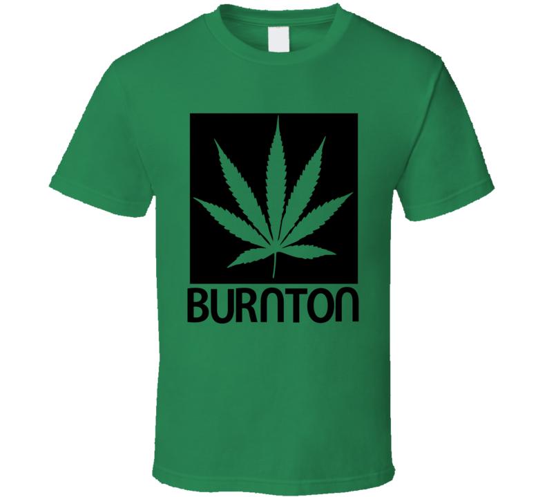burnton funny burton snowboard smoke weed everyday 420 stoner weed T Shirt