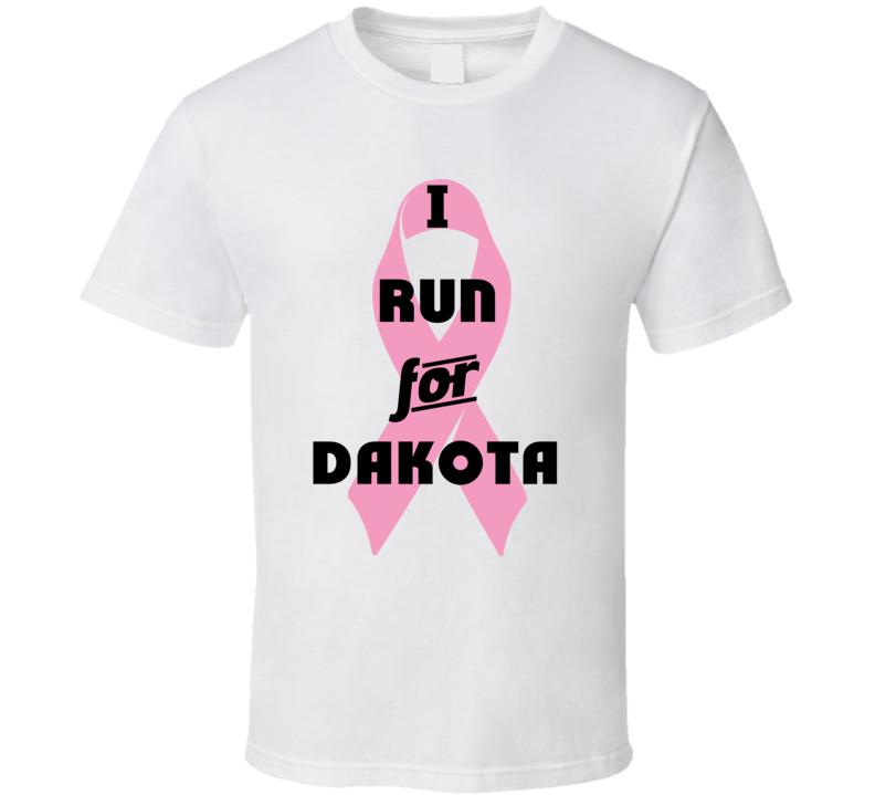 I Run For Dakota Pink Breast Cancer Ribbon Support T Shirt