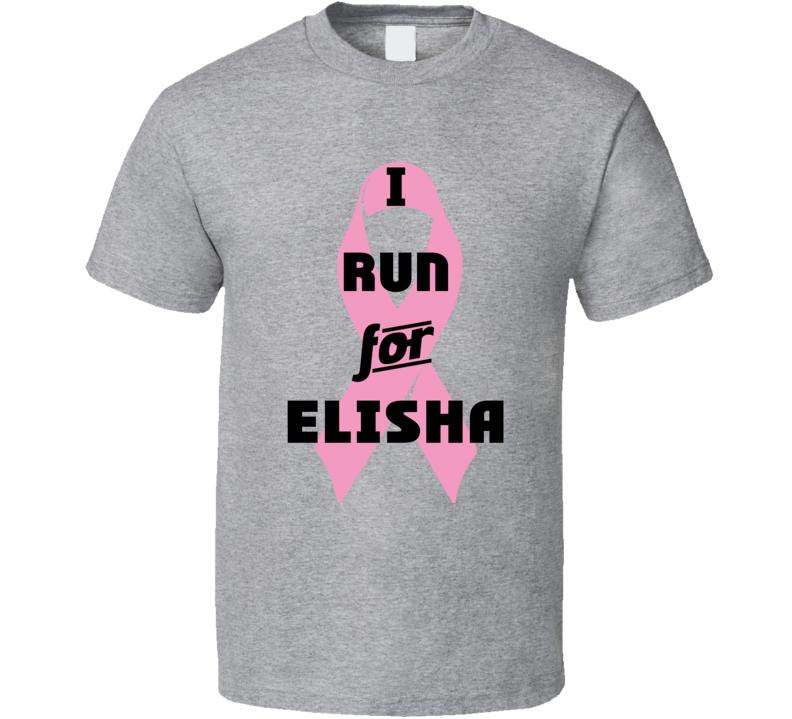 I Run For Elisha Pink Breast Cancer Ribbon Support T Shirt