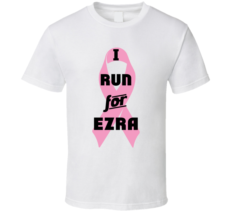 I Run For Ezra Pink Breast Cancer Ribbon Support T Shirt