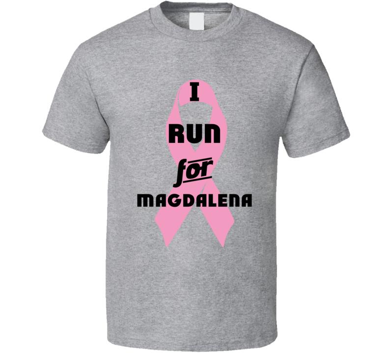 I Run For Magdalena Pink Breast Cancer Ribbon Support T Shirt