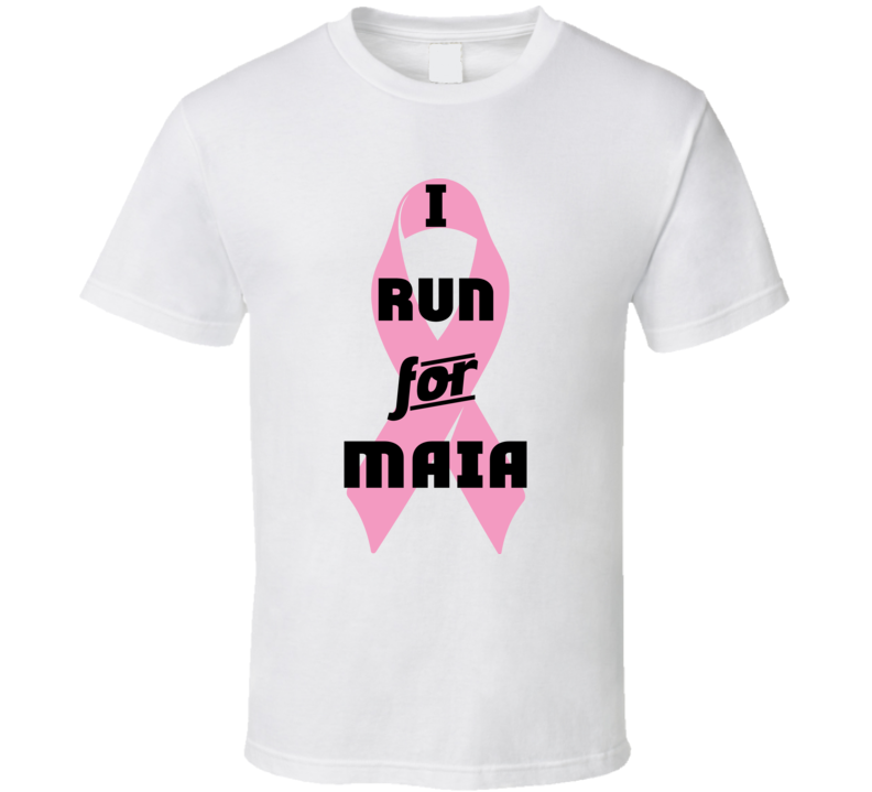 I Run For Maia Pink Breast Cancer Ribbon Support T Shirt