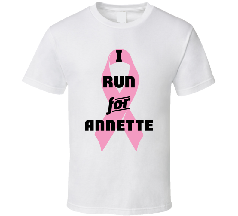 I Run For Annette Pink Breast Cancer Ribbon Support T Shirt