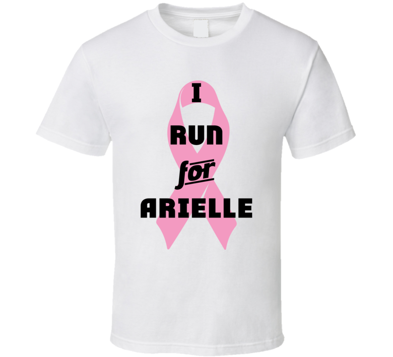 I Run For Arielle Pink Breast Cancer Ribbon Support T Shirt