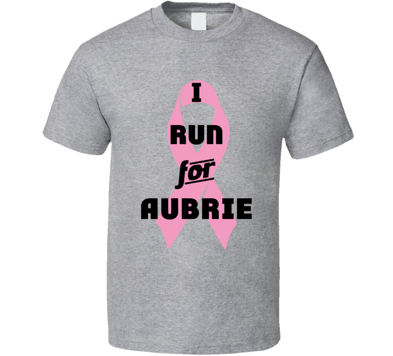 I Run For Aubrie Pink Breast Cancer Ribbon Support T Shirt