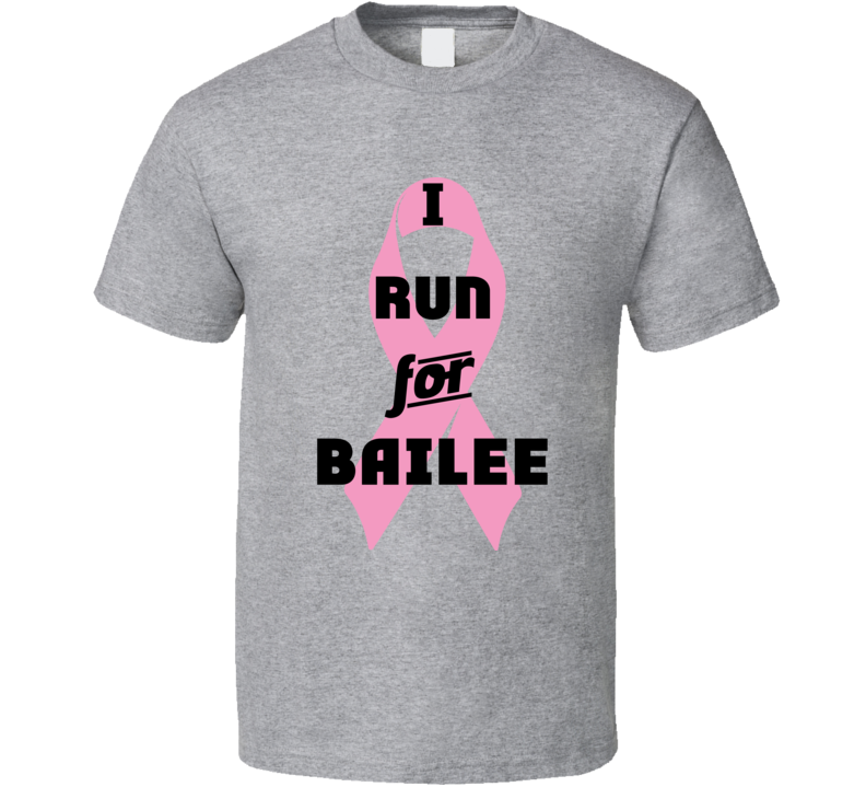 I Run For Bailee Pink Breast Cancer Ribbon Support T Shirt