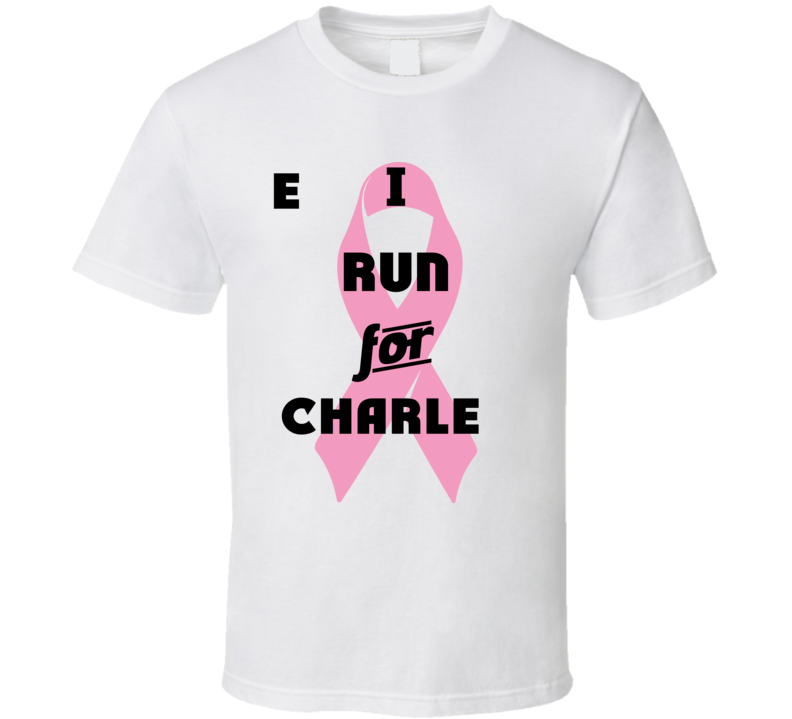I Run For Charlee Pink Breast Cancer Ribbon Support T Shirt