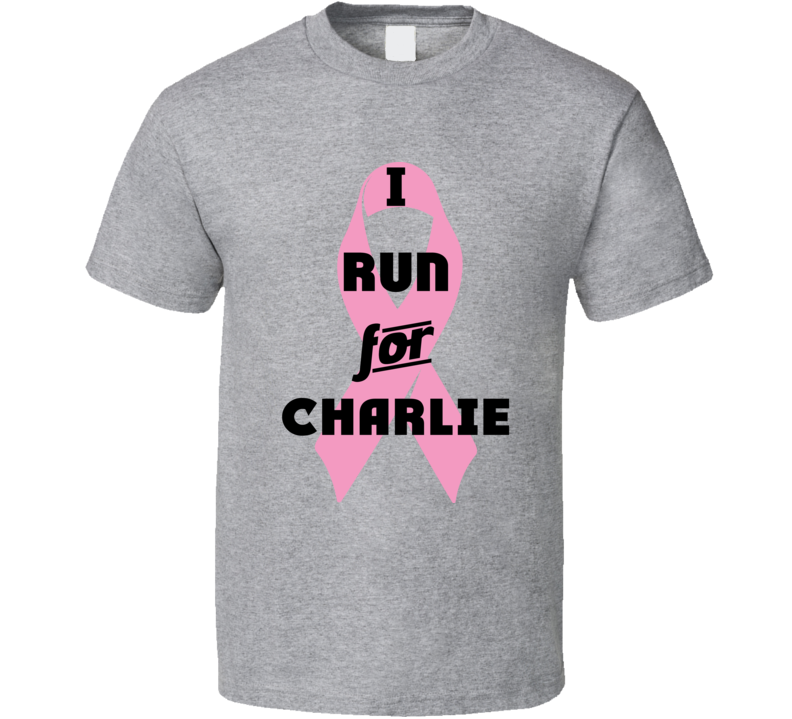 I Run For Charlie Pink Breast Cancer Ribbon Support T Shirt