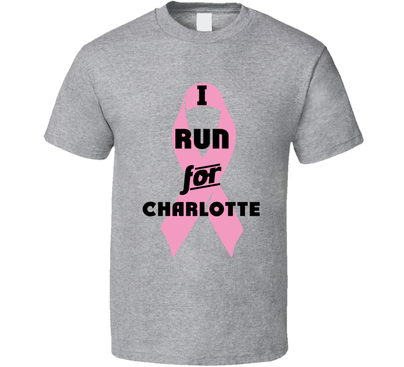 I Run For Charlotte Pink Breast Cancer Ribbon Support T Shirt