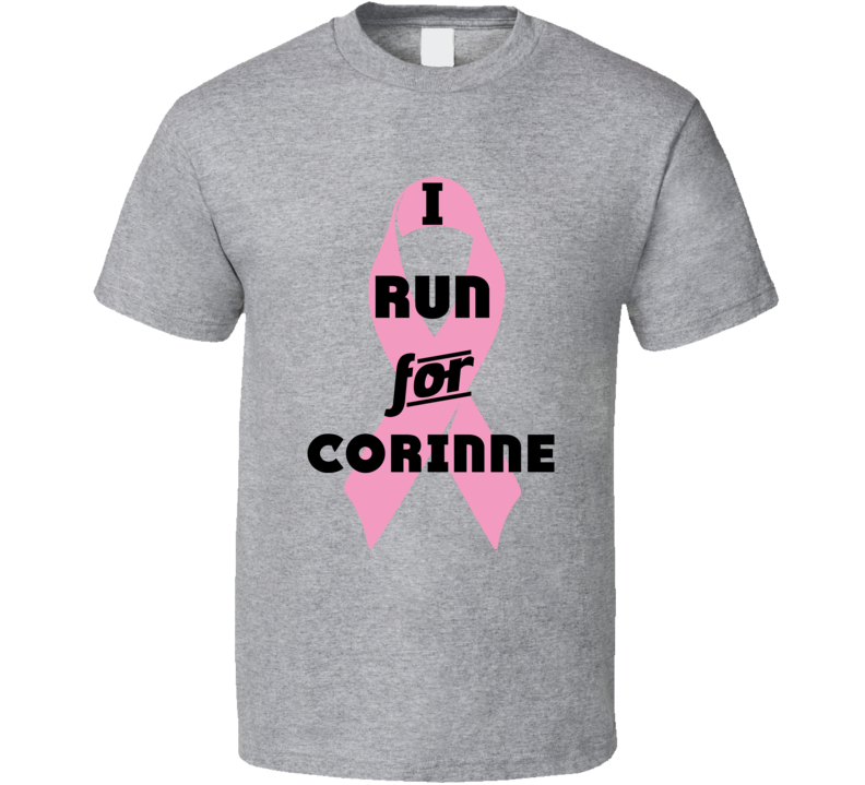I Run For Corinne Pink Breast Cancer Ribbon Support T Shirt