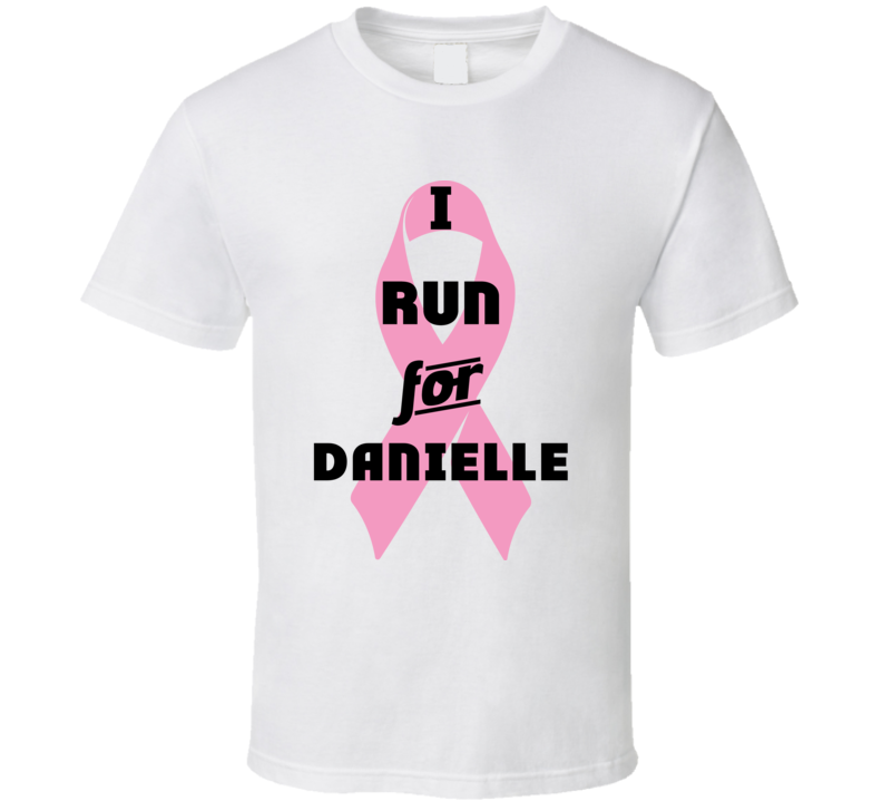 I Run For Danielle Pink Breast Cancer Ribbon Support T Shirt