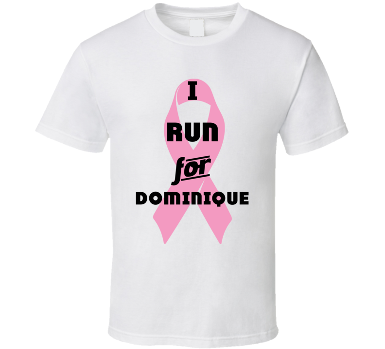 I Run For Dominique Pink Breast Cancer Ribbon Support T Shirt